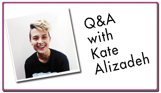 Click here for a Q&A with Kate Alizadeh